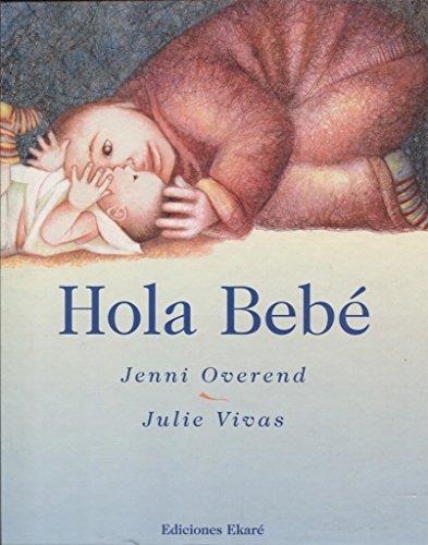 Hola Bebe/ Hello Baby (Spanish Edition) (9789802572540) by Jenni Overend; Carmen Diana Dearden