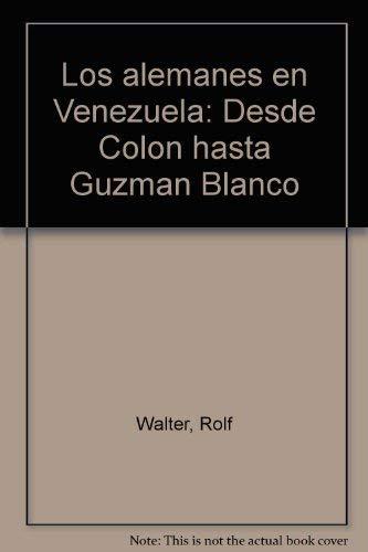 9789802651719: Los alemanes en Venezuela: Desde Colon hasta Guzman Blanco (Spanish Edition)