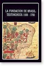 9789802762002: La fundación de Brasil: Testimonios 1500-1700 (Biblioteca Ayacucho) (Spanish Edition)