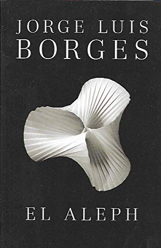 Ficciones ; El Aleph ; El Informe: Jorge Luis Borges