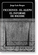 Ficciones. El Aleph. El informe de Brodie: Borges, Jorge Luis