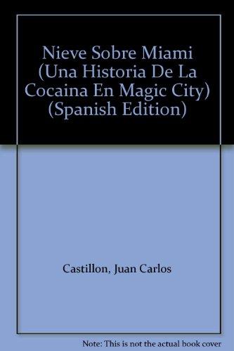 Nieve Sobre Miami (Una Historia De La Cocaina En Magic City) (Spanish Edition): Castillon, Juan ...