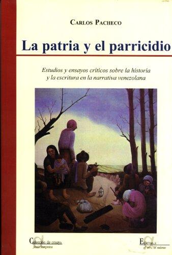 La Patria Y El Parricidio: Estudios Y Ensayos Críticos Sobre La Historia Y La Escritura En ...