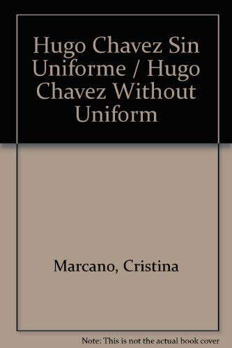 9789802932863: Hugo Chavez Sin Uniforme / Hugo Chavez Without Uniform (Spanish Edition)