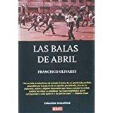 Las balas de abril (Coleccion Actualidad): Olivares, Francisco