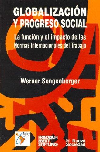 GLOBALIZACION Y PROGRESO SOCIAL. LA FUNCION Y EL IMPACTO DE LAS NORMAS INTERNACIONALES DEL TRABAJO:...
