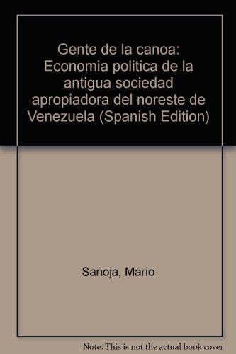 9789803251017: Gente de la canoa: Economía política de la antigua sociedad apropiadora del noreste de Venezuela (Spanish Edition)