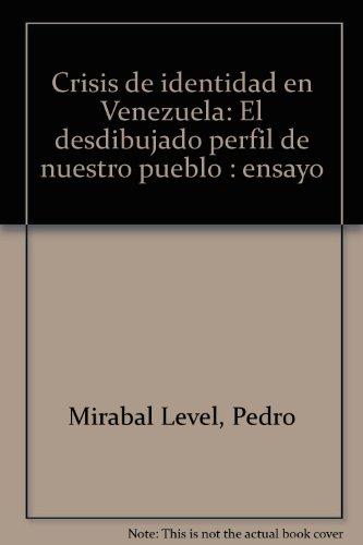 CRISIS DE IDENTIDAD EN VENEZUELA El Desdibujado perfil de nuestro pueblo / Ensayo: Level, ...