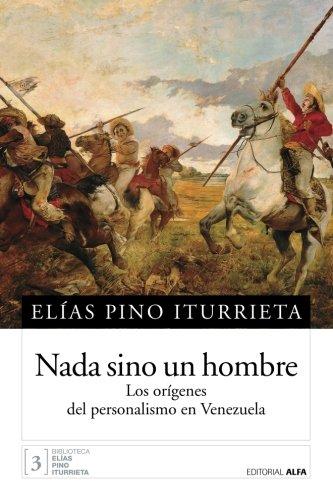 9789803542269: Nada sino un hombre: Los orígenes del personalismo en Venezuela