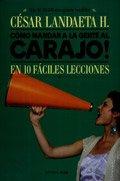 Como Mandar a La Gente Al Carajo!: LANDAETA CESAR