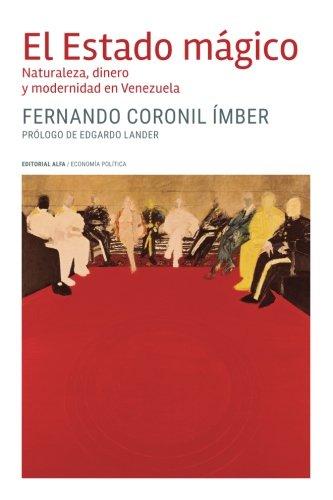 9789803543686: El Estado mágico: Naturaleza, dinero y modernidad en Venezuela (Spanish Edition)