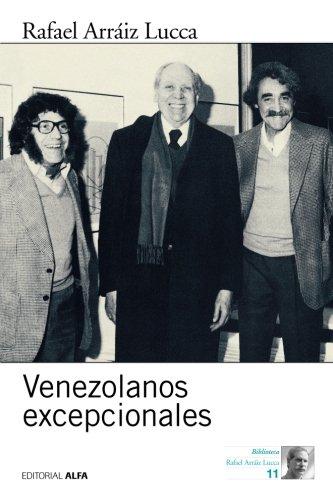 Venezolanos excepcionales : diez entrevistas / Rafael Arráiz Lucca.: Arráiz Lucca, ...