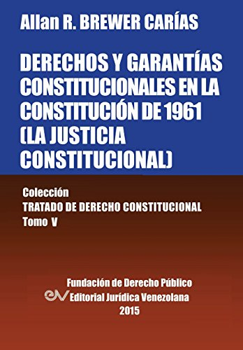 DERECHOS Y GARANTÍAS CONSTITUCIONALES EN LA CONSTITUCIÓN DE 1961 (LA JUSTICIA ...