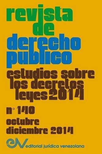 Revista de Derecho Publico (Venezuela) No. 140, Estudios Sobre Los Decretos Leyes 2014, Oct.- DIC. ...