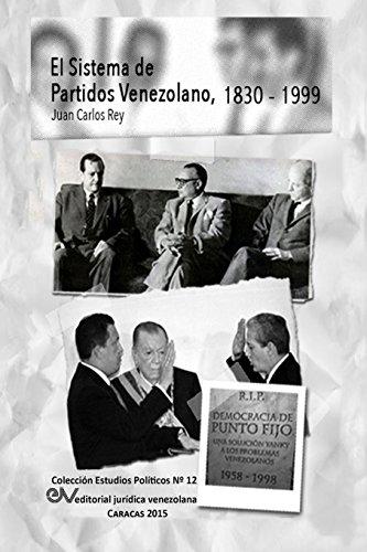 EL SISTEMA DE PARTIDOS POLÍTICOS VENEZOLANO 1830-1999 (Spanish Edition): Juan Carlos REY