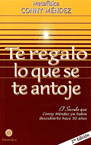 9789803690830: Te regalo lo que se te antoje. El secreto que Conny Mendez ya habia descubierto (Spanish Edition) (Metafisica Conny Mendez)