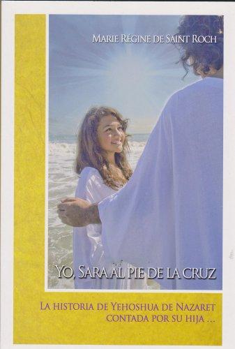 9789803690908: Yo, Sara al pie de la cruz. La historia de Yehoshua de Nazaret contada por su hijo... (Spanish Edition)