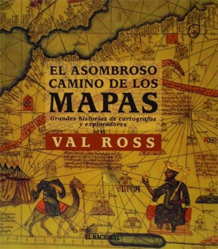 9789803882440: El Asombroso Camino De Los Mapas. Grandes Historias De Cartografos Y Exploradores