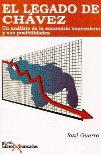 El Legado De Chávez. Un Análisis De La Economía Venezolana Y Sus Posibilidades: José Guerra
