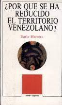 ¿POR QUE SE HA REDUCIDO EL TERRITORIO VENEZOLANO?: HERRERA, EARLE