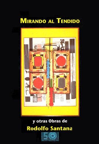 9789806096493: Mirando al tendido: Y otras obras de Rodolfo Santana (Coleccion Cincuentenaria) (Spanish Edition)