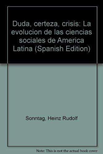 Duda, Certeza, Crisis: La Evolucion De Las Ciencias Sociales De America Latina: Sonntag, Heinz ...