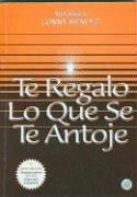 9789806114067: Te Regalo lo Que se te Antoje (I'll Give You All That You Desire) (Coleccion Metafisica) (Spanish Edition)