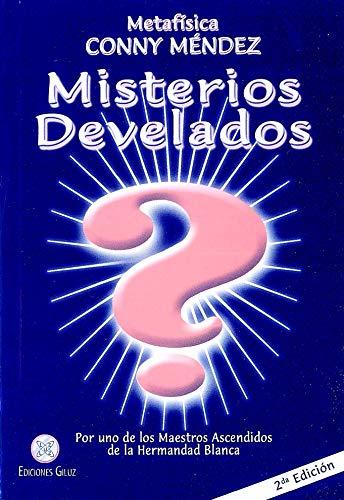 Misterios Develados. Por Uno De Los Ascendidos: Conny MENDEZ