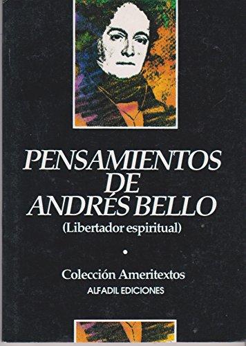 PENSAMIENTOS DE ANDRES BELLO (LIBERTADOR ESPIRITUAL): BELLO, ANDRES