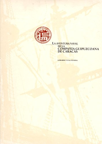 La Aventura Naval De La Compañia Guipuzcoana De Caracas: Vivas Pineda, Gerardo