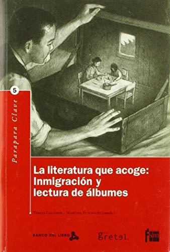 La literatura que acoge. inmigracion y lectura de albumes ilustrados: Colomer, Teresa/ Martina ...