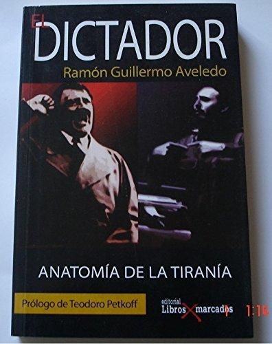 El Dictador. AnatomÃa de la tiranÃa