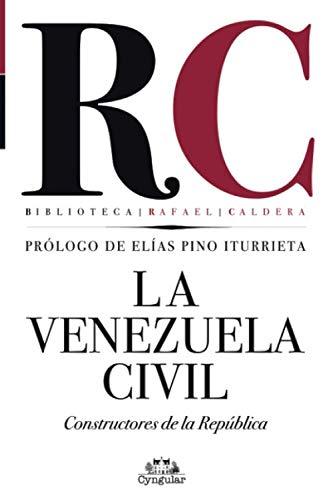 9789807212366: La Venezuela Civil Constructores de la República