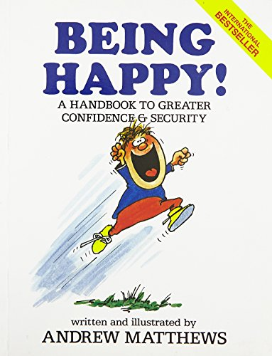Being Happy! A Handbook to Greater Confidence: Andrew Matthews