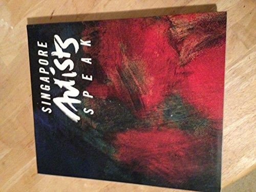 Singapore artists speak: Lim, Richard - Thomas Yeo, et al.