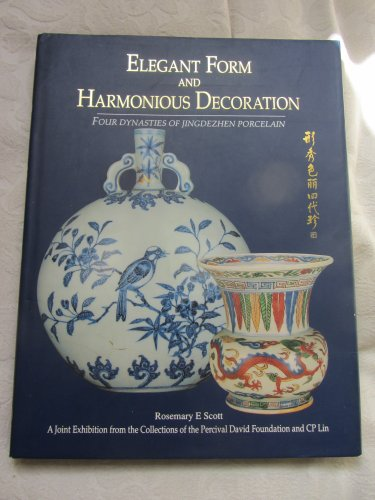 9789810037215: Elegant Form & Harmonious Decoration: Four Dynasties of Jingdezhen Porcelain (Percival David Foundation of Chinese Art: Colloquies on Art andArchaeology in Asia)