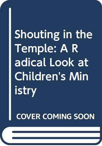9789810049201: Shouting in the Temple: A Radical Look at Children's Ministry