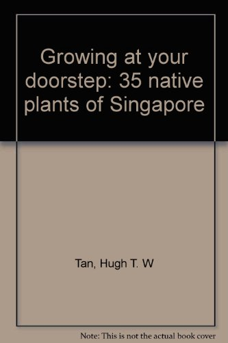 9789810066703: Growing at your doorstep: 35 native plants of Singapore
