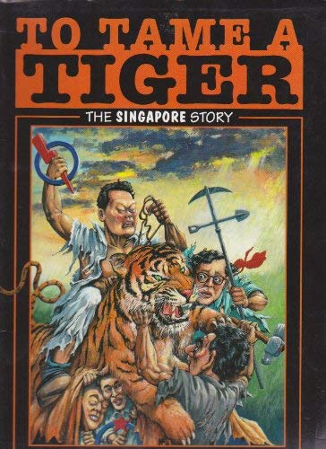 9789810069421: To tame a tiger: The Singapore story