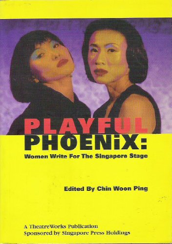 Playful Phoenix: Women Write for the Singapore Stage: Ping (Ed.), Chin Woon: