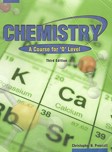Chemistry: A Course for 'O' level (Third: Christopher N. Prescott