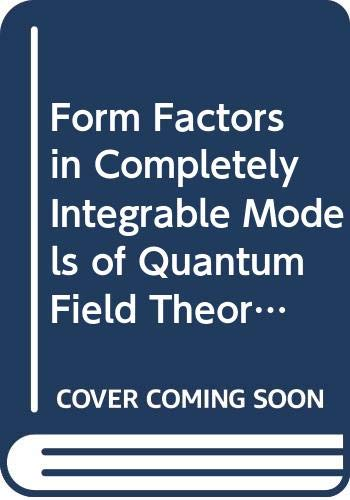 9789810202453: Form Factors in Completely Integrable Models of Quantum Field Theory (Advanced Series in Mathematical Physics)