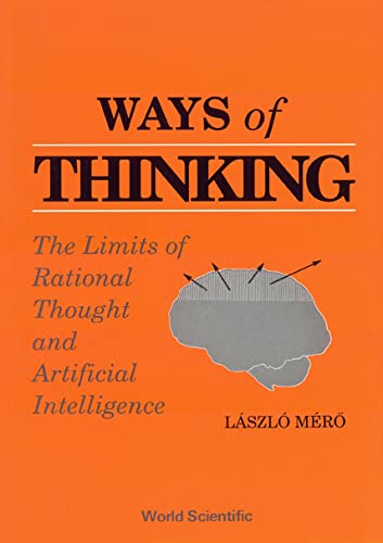 9789810202668: Ways of Thinking: The Limits of Rational Thought and Artificial Intelligence
