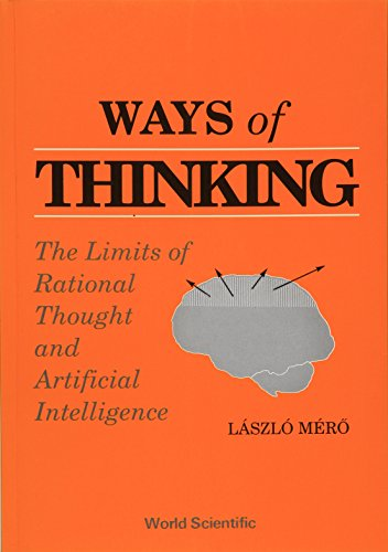 9789810202675: Ways Of Thinking: The Limits Of Rational Thought And Artificial Intelligence