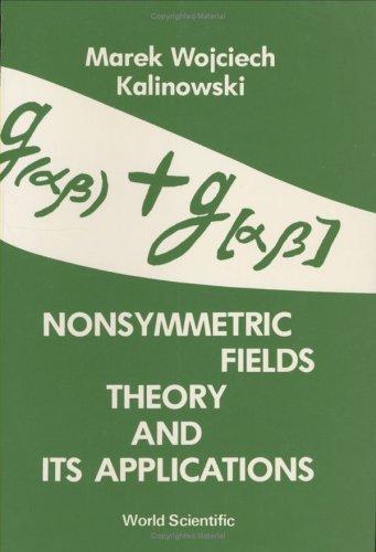 Nonsymmetric Fields Theory and Its Appli: Kalinowski, M W