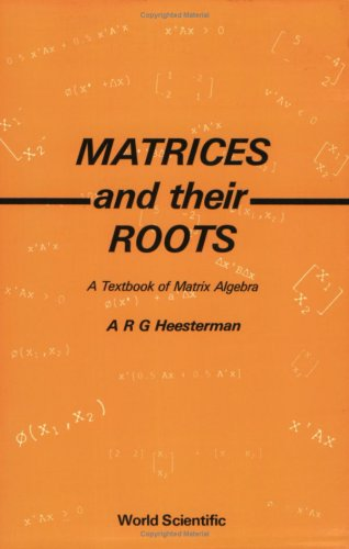 9789810203962: Matrices and Their Roots: A Textbook of Matrix Algebra
