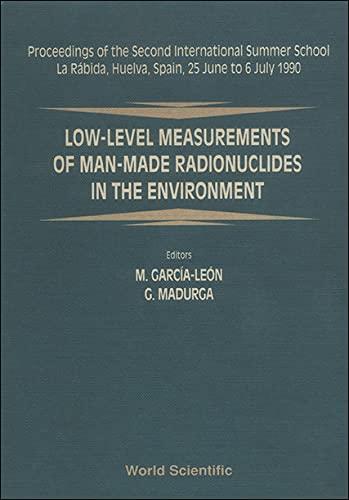 9789810203979: Low-Level Measurements of Man-Made Radionuclides in the Environment: Proceedings of the Second International Summer School LA Rabida, Huelva, Spain,