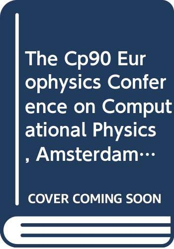 9789810204877: Computational Physics: Proceedings of the CP90 Europhysics Conference, Amsterdam, The Netherlands, 10-13 September 1990