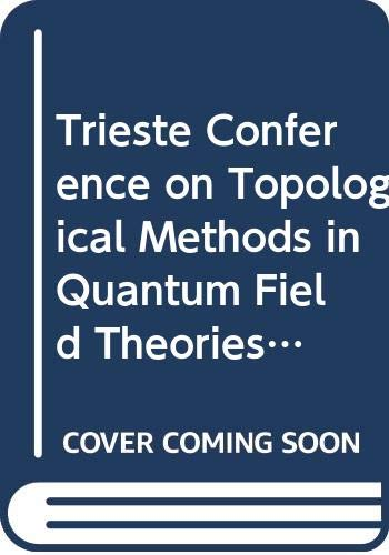 9789810204969: Trieste Conference on Topological Methods in Quantum Field Theories Ictp, Trieste, Italy 11-15 June 1990