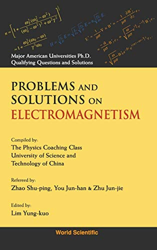9789810206253: Problems and Solutions on Electromagnetism (Major American Universities Ph.D. Qualifying Questions and Solutions)